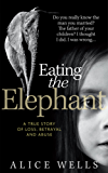 Eating the Elephant: A True Story of Loss, Betrayal and Abuse