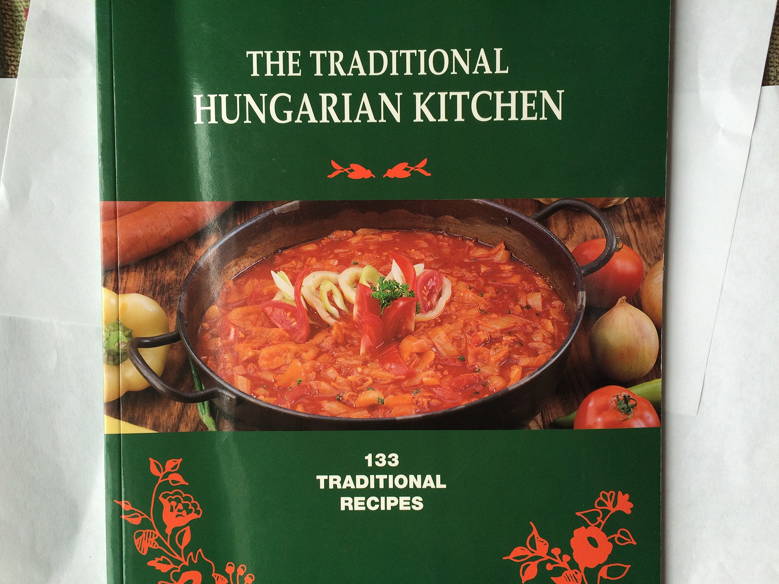The Traditional Hungarian Kitchen  133 Traditional Recipes