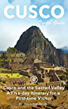 Cusco Travel Guide (Unanchor) - Cusco and the Sacred Valley - a five-day itinerary for a first-time visitor