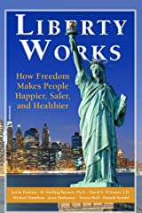 Liberty Works: How Freedom Makes People Happier, Safer, and Healthier Kindle Edition