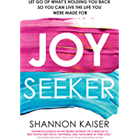 Joy Seeker: Let Go of What's Holding You Back So You Can Live the Life You Were Made For (English Edition)