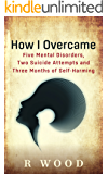 How I Overcame Five Mental Disorders, Two Suicide Attempts and Three Months of Self-Harming