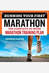 Running Your First Marathon: The Complete 20-Week Marathon Training Plan Kindle Edition