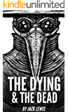 The Dying & The Dead: A Post Apocalyptic Thriller (English Edition)