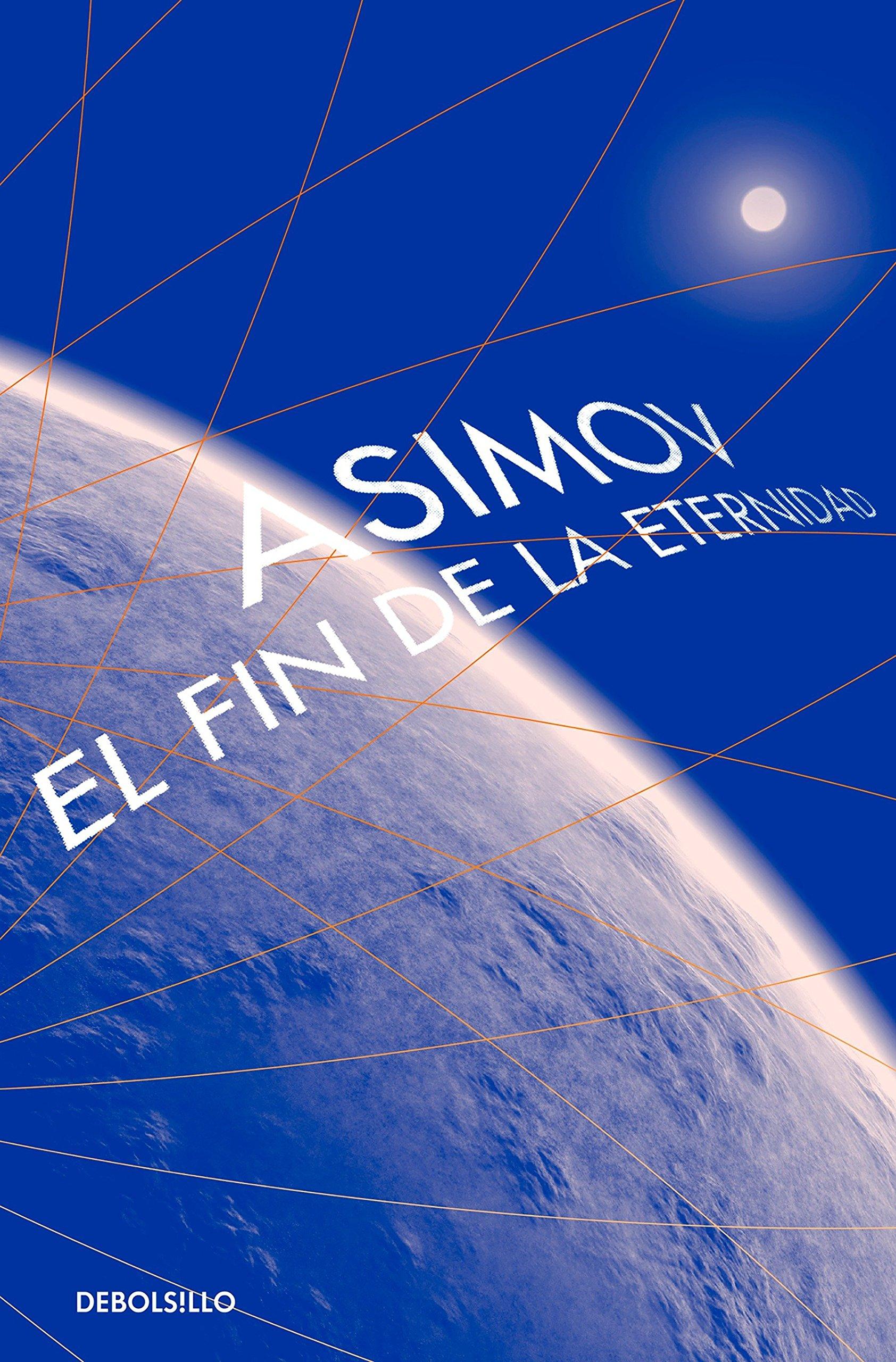 El Fin de la Eternidad / The End of Eternity: Amazon.es: Isaac Asimov:  Libros