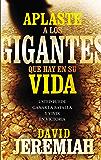Aplaste a los gigantes que hay en su vida: Usted puede ganar la batalla y vivir en victoria (Spanish Edition)
