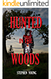 HUNTED IN THE WOODS;: Unexplained Vanishings & Mysterious Deaths; Creepy Mysteries of the Unexplained (Something in the Woods is Taking People)