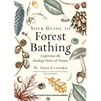 Your Guide to Forest Bathing (Expanded Edition): Experience the Healing Power of Nature Includes 50 Practices Plus Space…