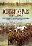 Accrington's Pals: the Full Story: The 11th Battalion, East Lancashire Regiment (Accrington Pals) and the 158th (Accrington and Burnley) Brigade, Royal Field Artillery (Howitzers)