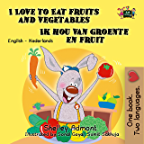 I Love to Eat Fruits and Vegetables Ik hou van groente en fruit (English Dutch Bilingual Collection)
