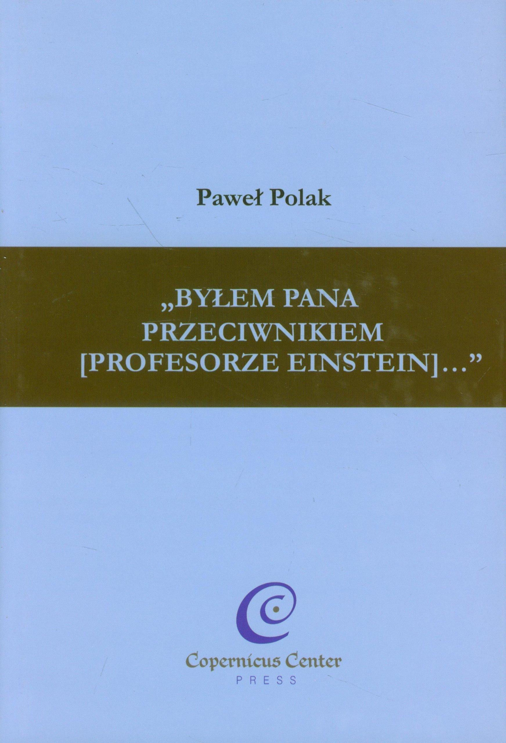 Read Online Bylem Pana przeciwnikiem profesorze Einstein ebook