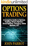 Options Trading: A Complete Guide to Options Trading, Binary Options - Stock Options, Currency, Index Options, EFT (Penny Stocks Book 1)