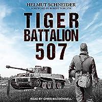 Tiger Battalion 507: Eyewitness Accounts from Hitler's Regiment