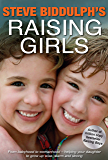 Steve Biddulph's Raising Girls: From babyhood to womanhood-helping your daughter grow up wise, warm and strong