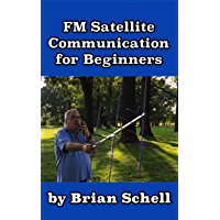 FM Satellite Communications for Beginners: Shoot for the Sky... On A Budget (Amateur Radio for Beginners Book 7)