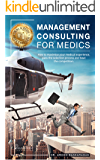 Management Consulting for Medics: How to maximise your medical experience, pass the selection process and beat the competition. (Career Accelerator Series)