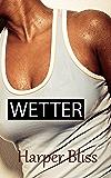 Wetter: A lesbian erotica short