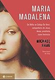 Maria Madalena: Da Bíblia ao Código Da Vinci: companheira de Jesus, deusa, prostituta, ícone feminista