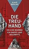 Die Treuhand: Wie eine Behörde ein ganzes Land abschaffte (German Edition)