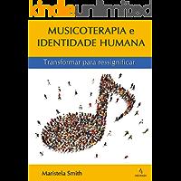 Musicoterapia e Identidade Humana: Transformar para ressignificar