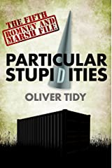 Particular Stupidities (The Romney And Marsh Files Book 5) Kindle Edition