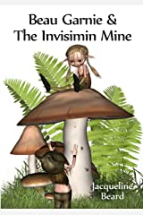 Beau Garnie & the Invisimin Mine: Fantasy Adventure Kindle Edition
