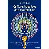 Os Nove Arquétipos da Alma Feminina: Círculos de Mulheres e a Jornada de Autoconhecimento para Despertar o Feminino Divino In