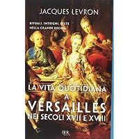 La vita quotidiana a Versailles nei secoli XVII e XVIII