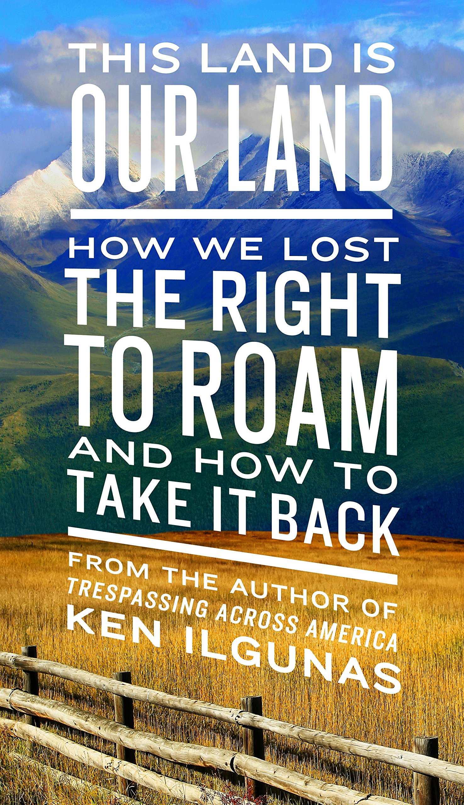 4d8e83738fa This Land Is Our Land  How We Lost the Right to Roam and How to Take It  Back  Ken Ilgunas  9780735217843  Amazon.com  Books