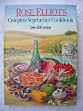 Rose Elliot's Complete Vegetarian Cookbook