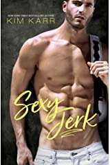 Sexy Jerk: An Enemies-to-Lovers, Opposites-Attract Romantic Comedy (Sexy Jerk World Book 1) Kindle Edition