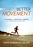 A Guide to Better Movement: The Science and Practice of Moving With More Skill and Less Pain (English Edition)