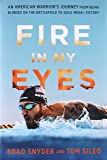 Fire in My Eyes: An American Warrior?s Journey from Being Blinded on the Battlefield to Gold Medal Victory