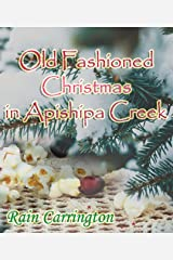 An Old Fashioned Christmas in Apishipa Creek (Apishipa Creek Chronicles Book 7) Kindle Edition