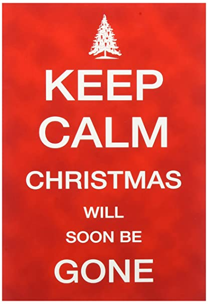 Keep Calm Christmas.1492 Keep Calm Christmas Be Gone Funny New Year Greeting Card With 4 63 X 6 75 Inch Envelope By Nobleworks