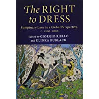 The Right to Dress: Sumptuary Laws in a Global Perspective, c. 1200-1800