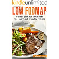 Low-FODMAP diet: The Complete Guide And Cookbook For Beginners, With 4-week Meal Plan And 45 Easy And Healthy Gut-friendly Recipes