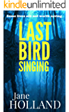 Last Bird Singing: A dark, intense psychological thriller