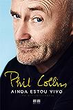 Phil Collins - Ainda estou vivo: Uma autobiografia