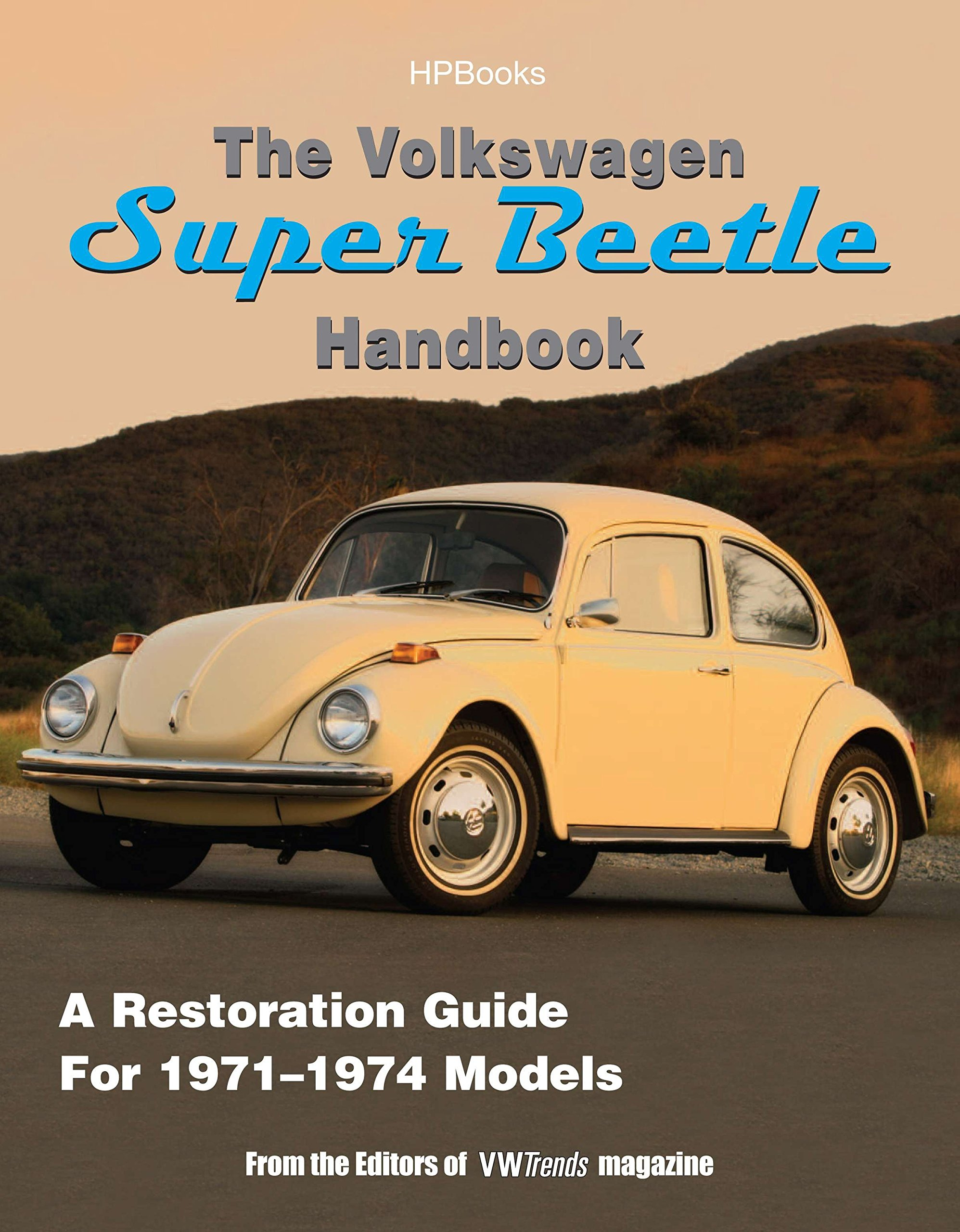 The Volkswagen Super Beetle Handbook HP1483: A Restoration Guide For 1971- 1974 Models: Editors of VW Trends Magazine: 9781557884831: Amazon.com: Books