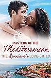 Mills & Boon : Masters Of The Mediterranean: The Spaniard's Love-Child - 3 Book Box Set, Volume 3