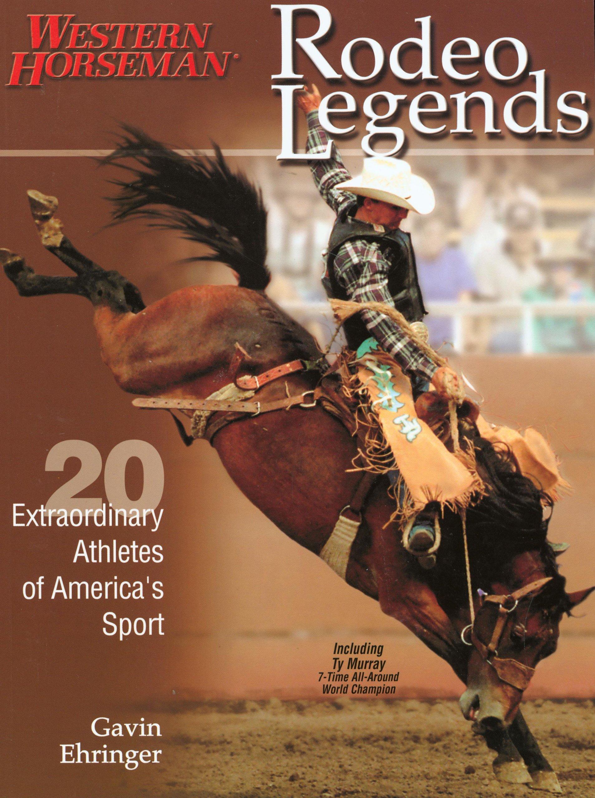 Rodeo Legends  Twenty Extraordinary Athletes Of America's Sport  Western Horseman Books