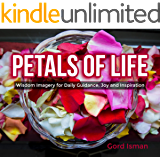 Petals of Life: Wisdom Imagery for Daily Guidance, Joy and Inspiration