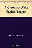 A Grammar of the English Tongue (English Edition)