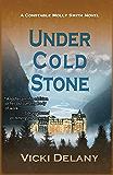 Under Cold Stone: A Constable Molly Smith Mystery (Constable Molly Smith Series Book 7)
