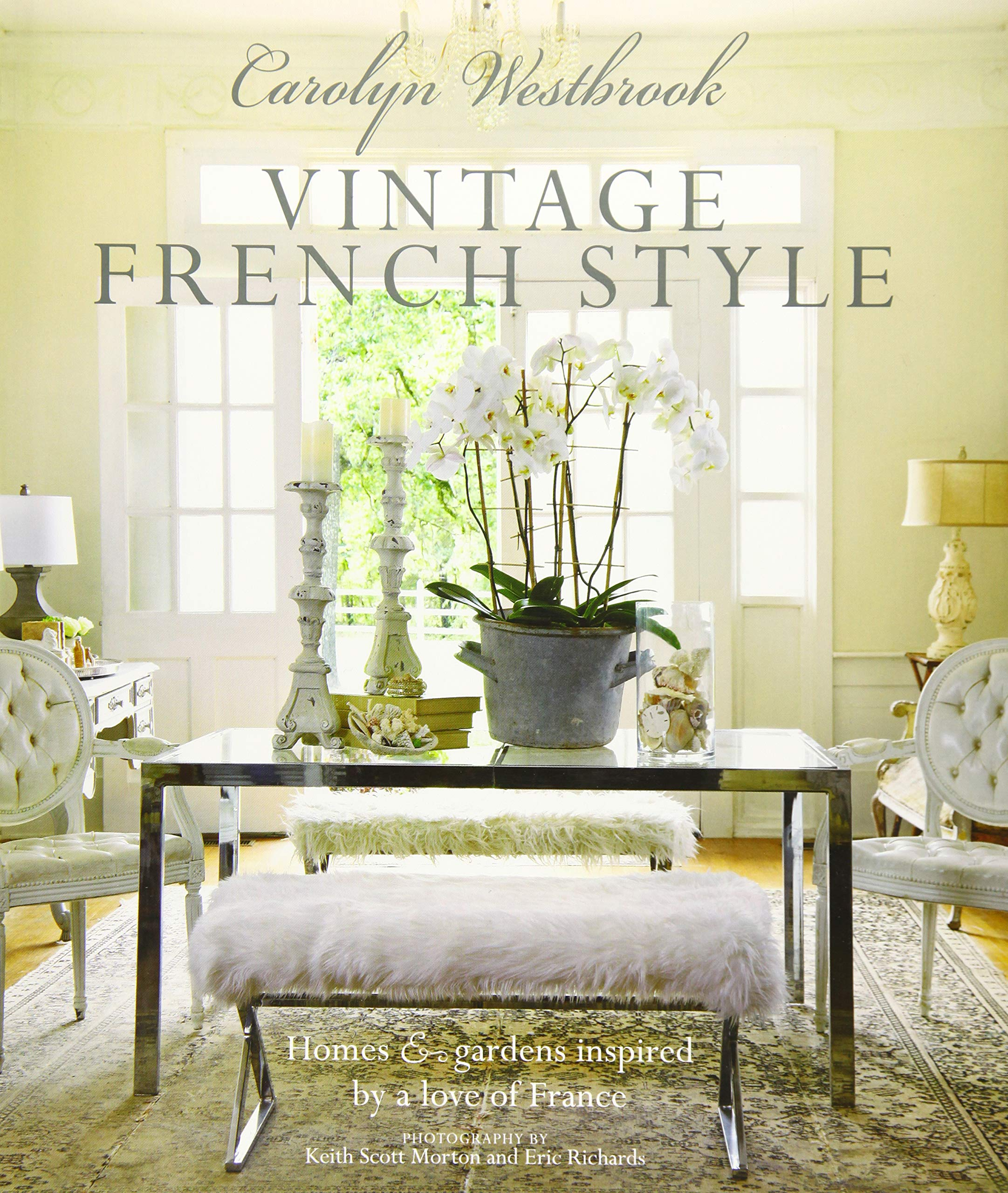 Carolyn Westbrook Vintage French Style Homes And Gardens Inspired By A Love Of France Westbrook Carolyn 9781782495482 Amazon Com Books