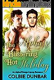 The Alpha's Blistering Hot Holiday: An Alpha/Omega Mpreg Romance