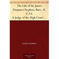 The Life of Sir James Fitzjames Stephen, Bart., K.C.S.I. A Judge of the High Court of Justice (English Edition)