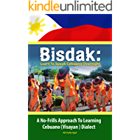 BISDAK: Learn To Speak Cebuano Overnight: A No-Frills Approach to Learning Cebuano (Visayan) Dialect