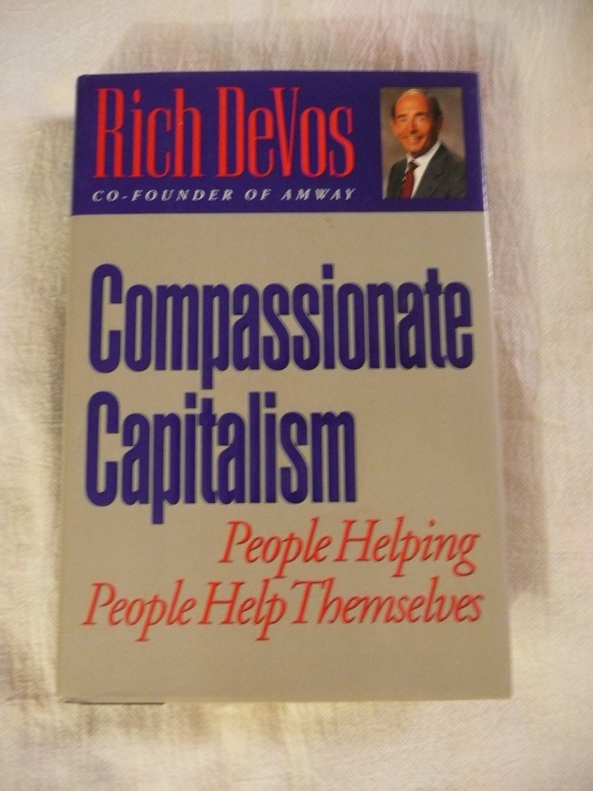 Compassionate capitalism people helping people help themselves compassionate capitalism people helping people help themselves rich devos 9780525935674 amazon books fandeluxe Choice Image